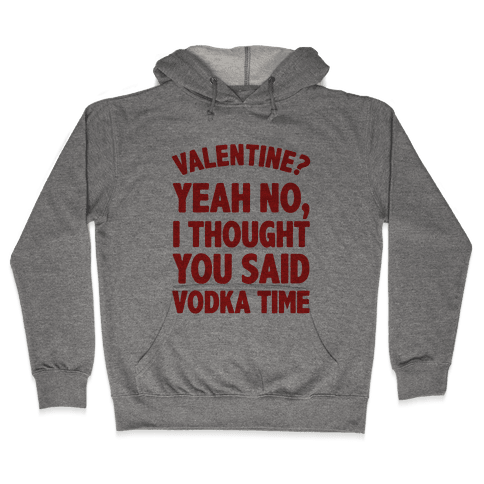 Valentines? You Mean Vodka Time? Hooded Sweatshirt