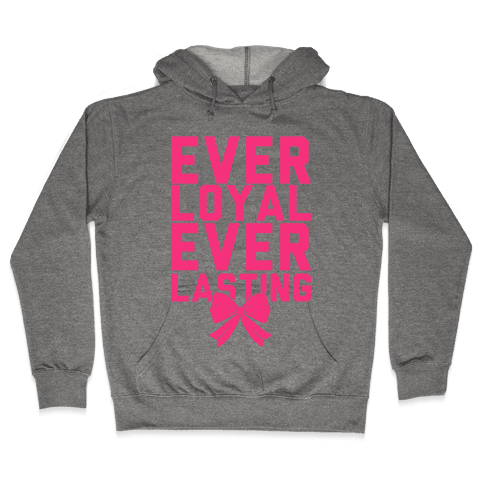 Ever Loyal Ever Lasting Hooded Sweatshirt