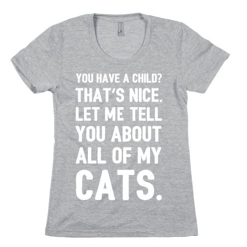 You Have a Child? That's Nice. Womens T-Shirt