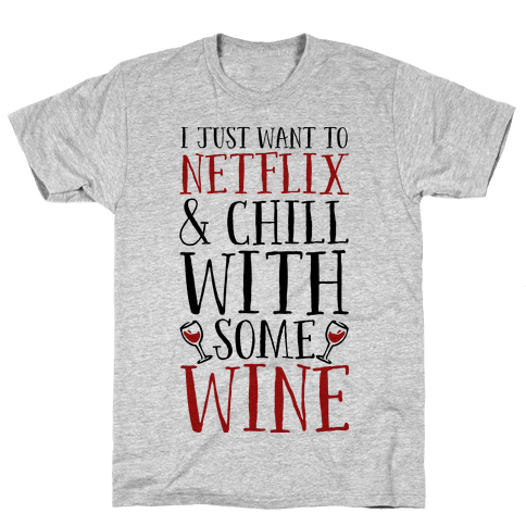I Just Want to Netflix and Chill With Some Wine Mens T-Shirt