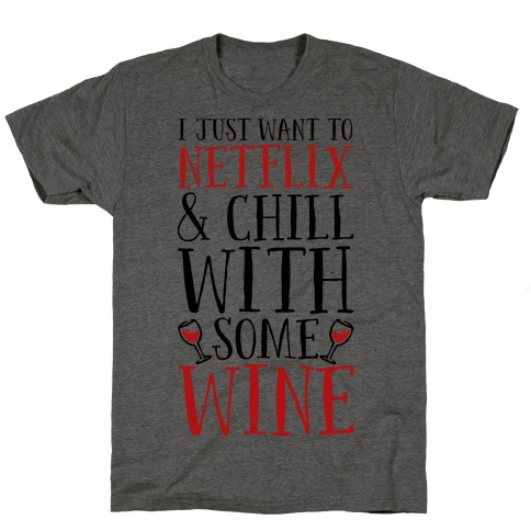 I Just Want to Netflix and Chill With Some Wine T-Shirt