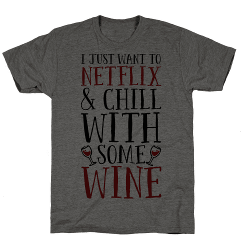 I Just Want to Netflix and Chill With Some Wine