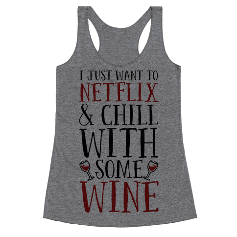 I Just Want to Netflix and Chill With Some Wine Racerback Tank Top