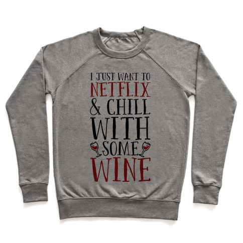I Just Want to Netflix and Chill With Some Wine Pullover