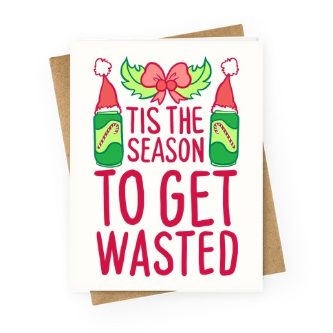 Tis The Season To Get Wasted Greeting Card