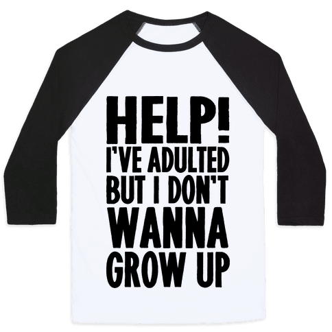 Help I've Adulted But I Don't Wanna Grow Up Baseball Tee