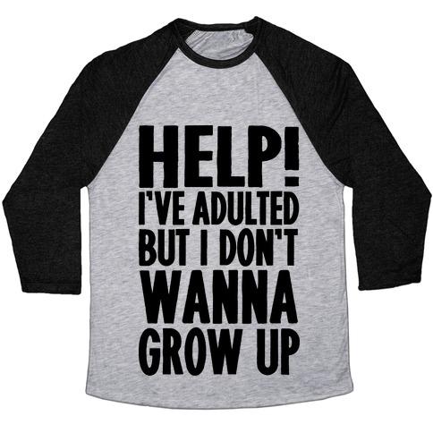 Help I've Adulted But I Don't Wanna Grow Up Baseball Tee