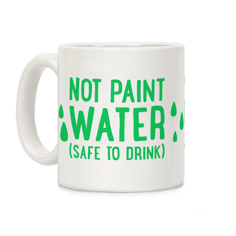 Not Paint Water (Safe To Drink) Coffee Mug