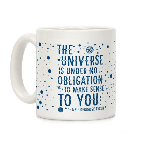 The Universe is Under No Obligation to Make Sense to You Coffee Mug