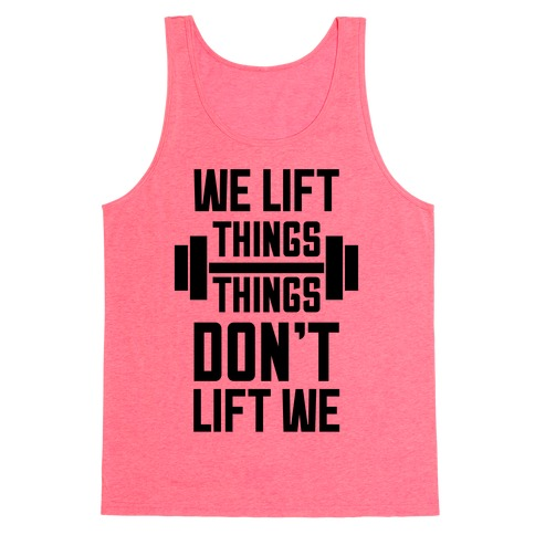 We Lift Things, Things Don't Lift We Tank Top