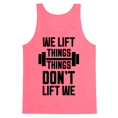 We Lift Things, Things Don't Lift We