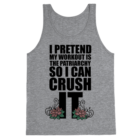 I Pretend My Workout is the Patriarchy So I Can CRUSH IT Tank Top