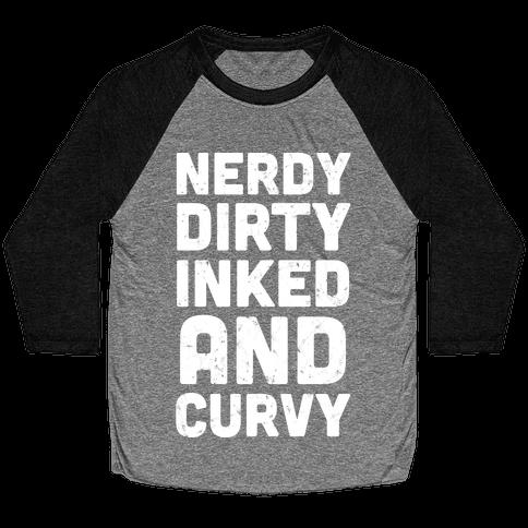 Nerdy, Dirty, Inked And Curvy Baseball Tee