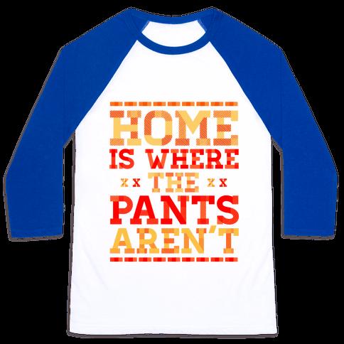 Home Is Where The Pants Aren't (Orange) Baseball Tee