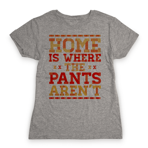 Home Is Where The Pants Aren't (Orange) Womens T-Shirt