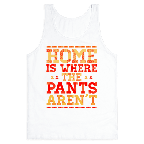 Home Is Where The Pants Aren't (Orange) Tank Top