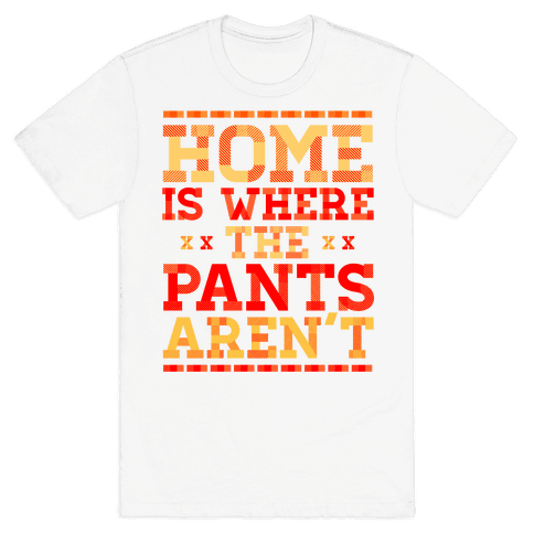 Home Is Where The Pants Aren't (Orange) Mens T-Shirt