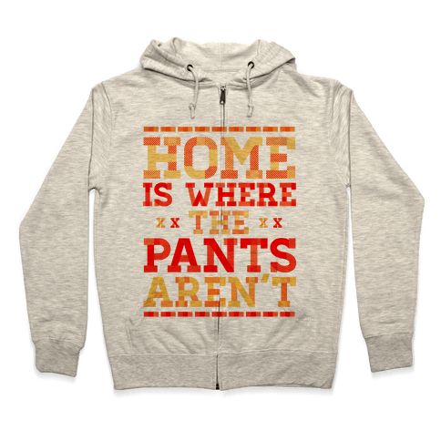 Home Is Where The Pants Aren't (Orange) Zip Hoodie