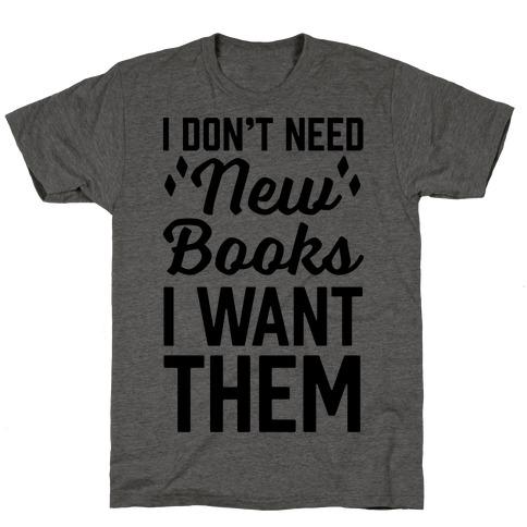 I Don't Need New Books I Want Them T-Shirt