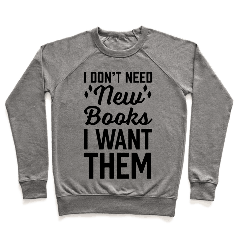 I Don't Need New Books I Want Them Pullover