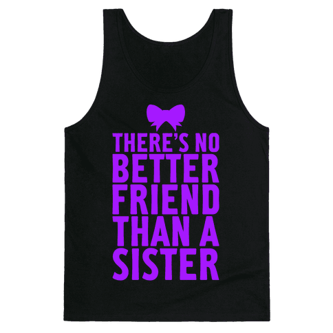 No Better Friend Than A Sister (Big) Tank Top