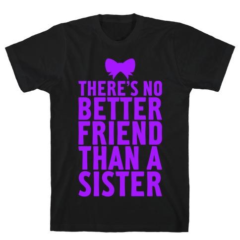 No Better Friend Than A Sister (Big) T-Shirt