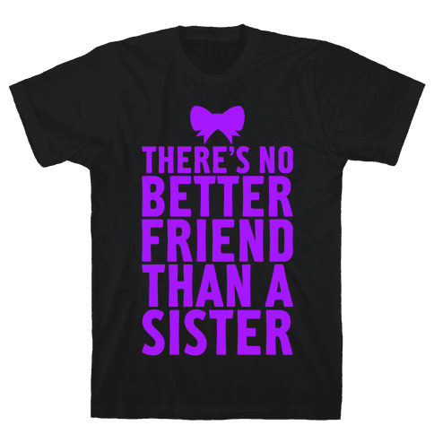 No Better Friend Than A Sister (Big) Mens T-Shirt
