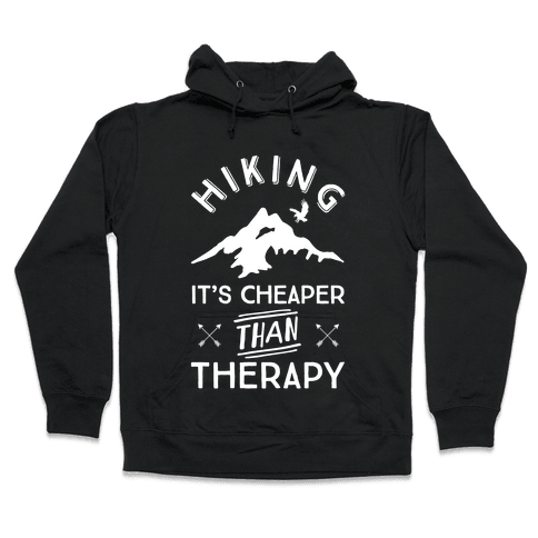 Hiking It's Cheaper Than Therapy Hooded Sweatshirt