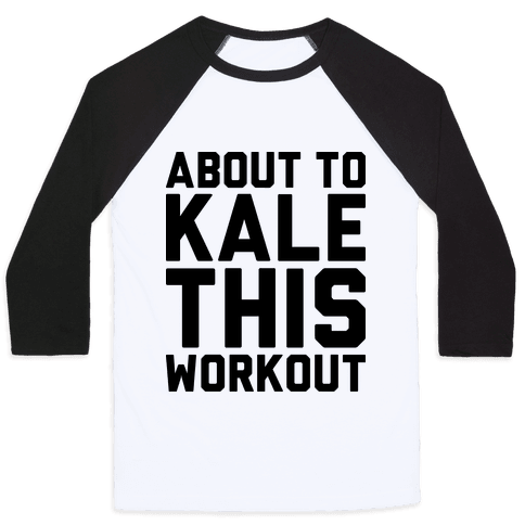 About To Kale This Workout Baseball Tee