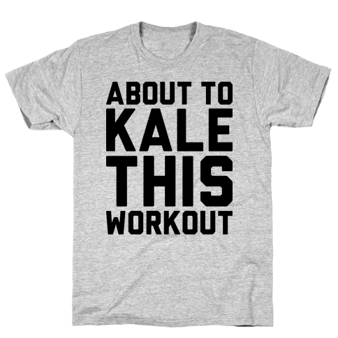 About To Kale This Workout Mens T-Shirt