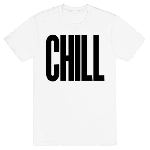 Chill Mens T-Shirt