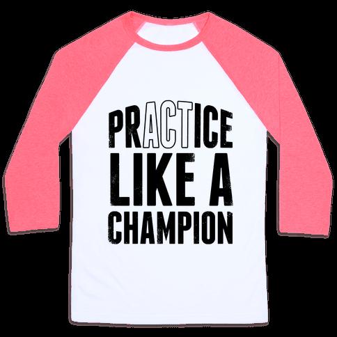 Practice (Act) Like A Champion Baseball Tee