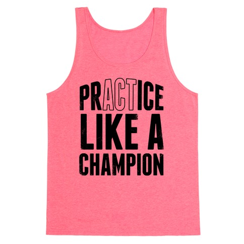 Practice (Act) Like A Champion Tank Top