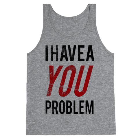 I Have a You Problem! Tank Top