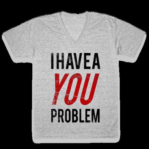 I Have a You Problem! V-Neck Tee Shirt