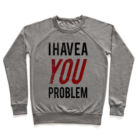I Have a You Problem! Pullover