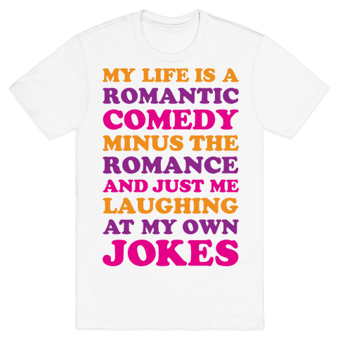 My Life Is A Romantic Comedy Mens T-Shirt