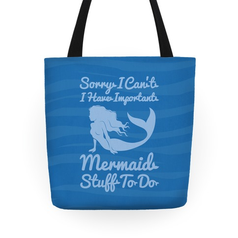 Sorry I Can't I Have Important Mermaid Stuff To Do Tote