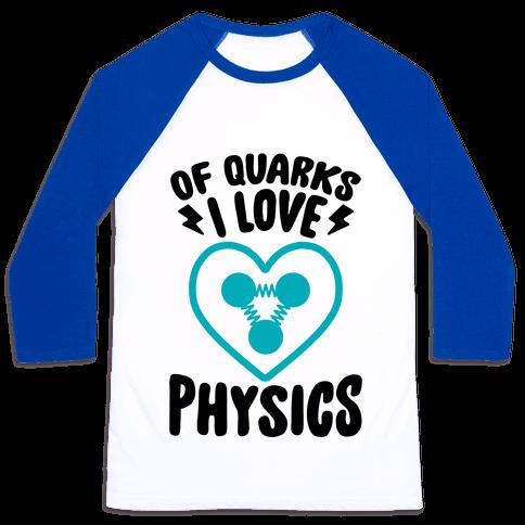 Of Quarks I Love Physics Baseball Tee