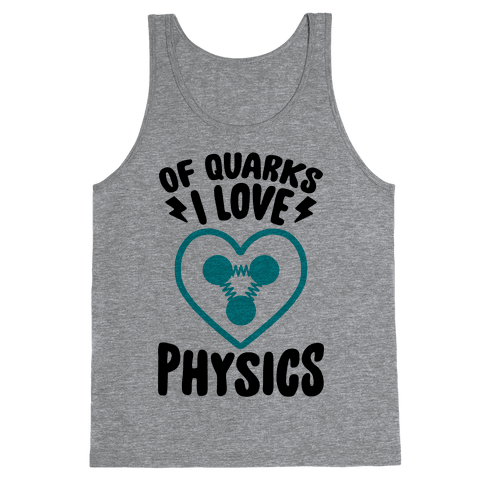 Of Quarks I Love Physics Tank Top
