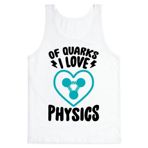 Of Quarks I Love Physics Tank Top
