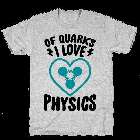Of Quarks I Love Physics Mens T-Shirt