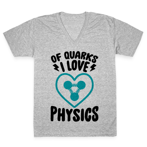 Of Quarks I Love Physics V-Neck Tee Shirt