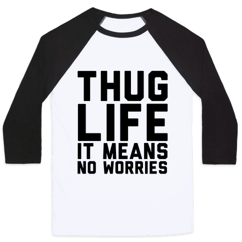 Thug Life, It Means No Worries Baseball Tee
