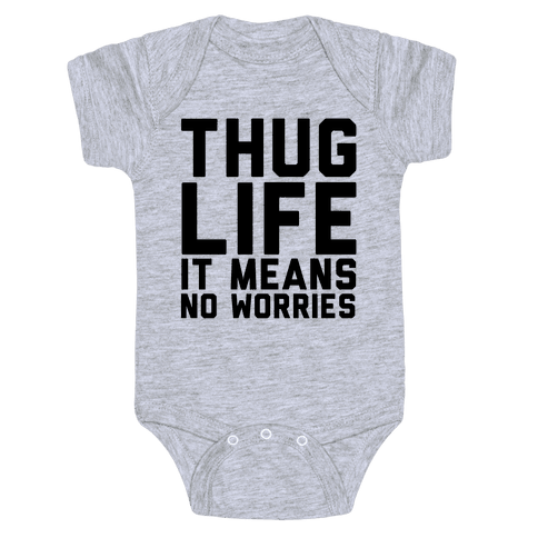 Thug Life, It Means No Worries Baby Onesy