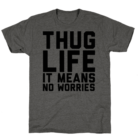 Thug Life, It Means No Worries