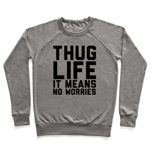 Thug Life, It Means No Worries Pullover