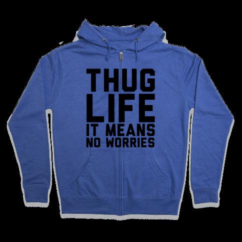 Thug Life, It Means No Worries Zip Hoodie