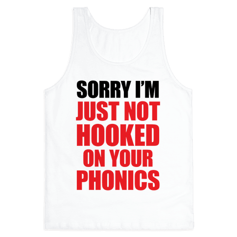 Just Not Hooked On Your Phonics Tank Top