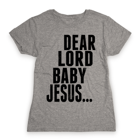 Dear Lord Baby Jesus Womens T-Shirt